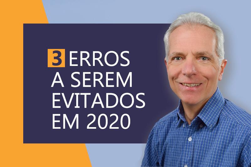 3 GRANDES ERROS A SEREM EVITADOS EM 2020