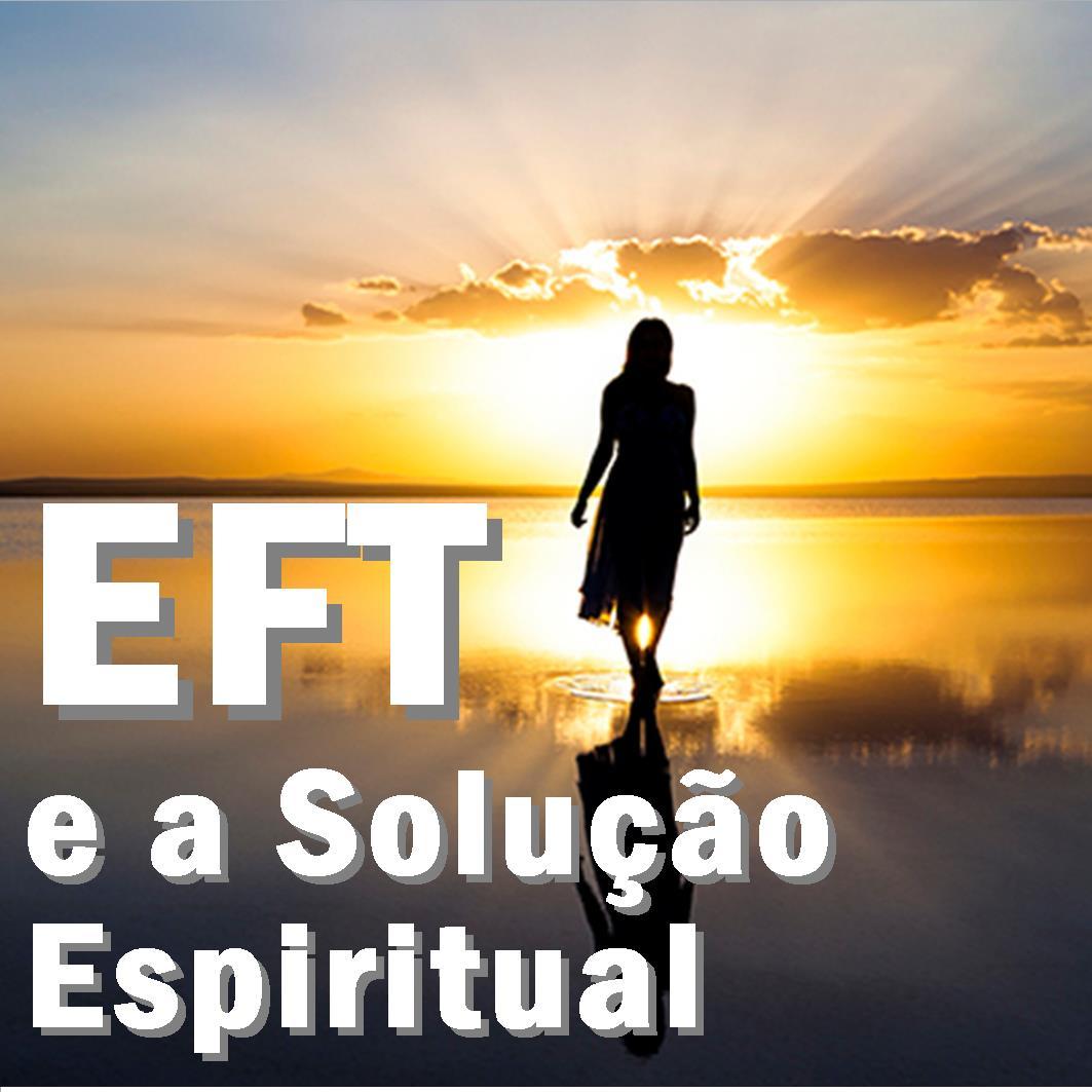 EFT e a Solução Espiritual para os Problemas