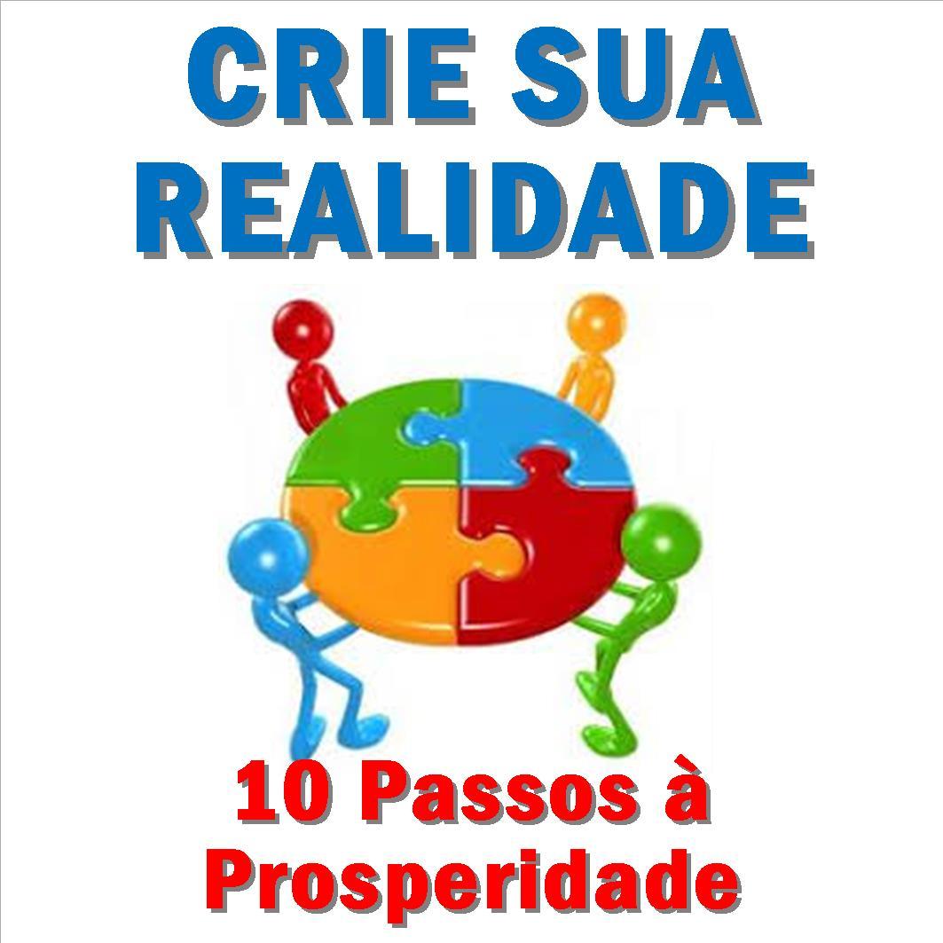 4º Passo à Prosperidade: Crie sua Realidade